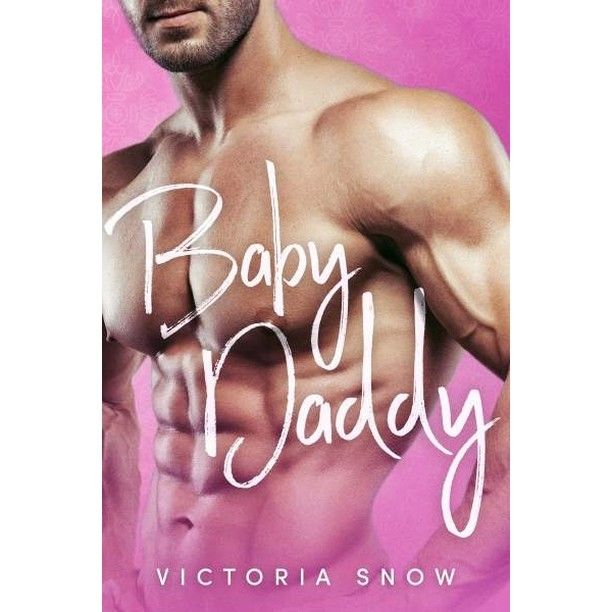 About Baby Daddy By Victoria Snow That One Night Changed Everything I Let My Gorgeous Ripped And Filthy Rich Baby Daddy Daddy Book Bestselling Romance Books
