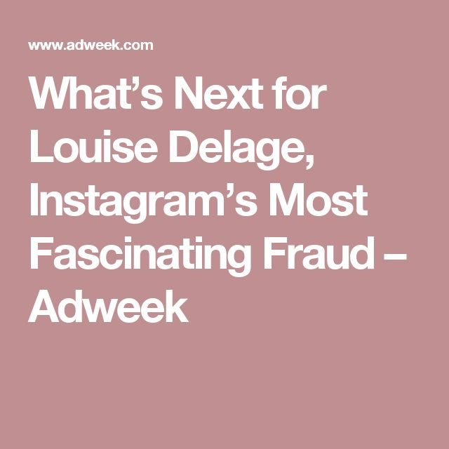 What's Next for Louise Delage, Instagram's Most Fascinating Fraud – Adweek