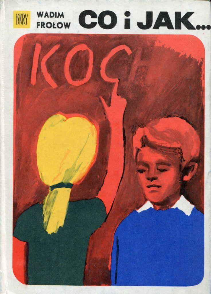"""""""Co i jak..."""" (Что к чему) Wadim Frołow Translated by Zofia Dudzińska Cover by Jan Śliwiński Published by Wydawnictwo Iskry 1975"""