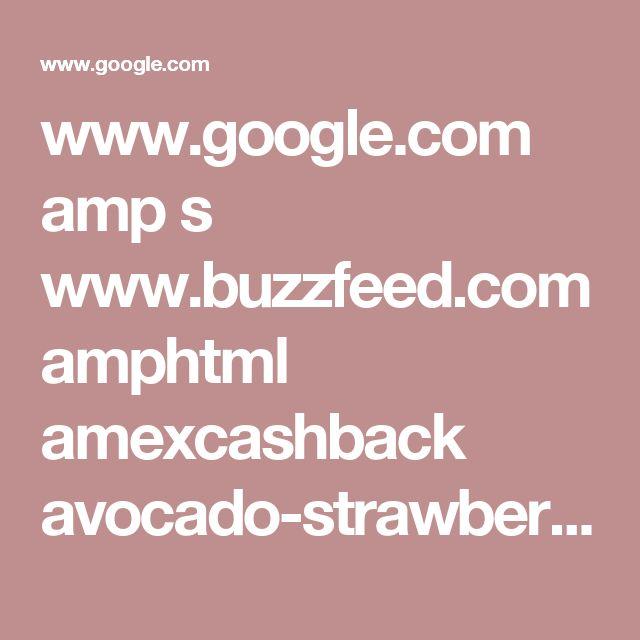 www.google.com amp s www.buzzfeed.com amphtml amexcashback avocado-strawberry-ice-cream