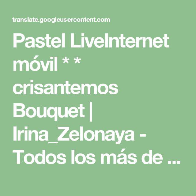 Pastel LiveInternet móvil * * crisantemos Bouquet | Irina_Zelonaya - Todos los más de moda, interesante y deliciosa que encontrará en perchica |