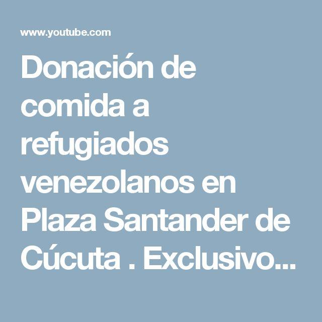 Donación de comida a refugiados venezolanos en Plaza Santander de Cúcuta . Exclusivo Panampost - YouTube