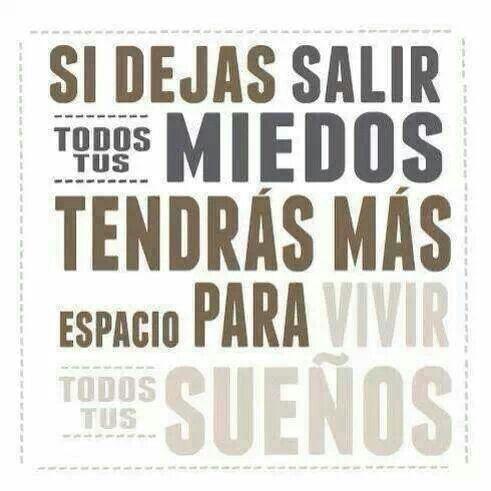 #dia a día, Si dejas salir todos tus miedos tendrás más espacio para todos tus sueños