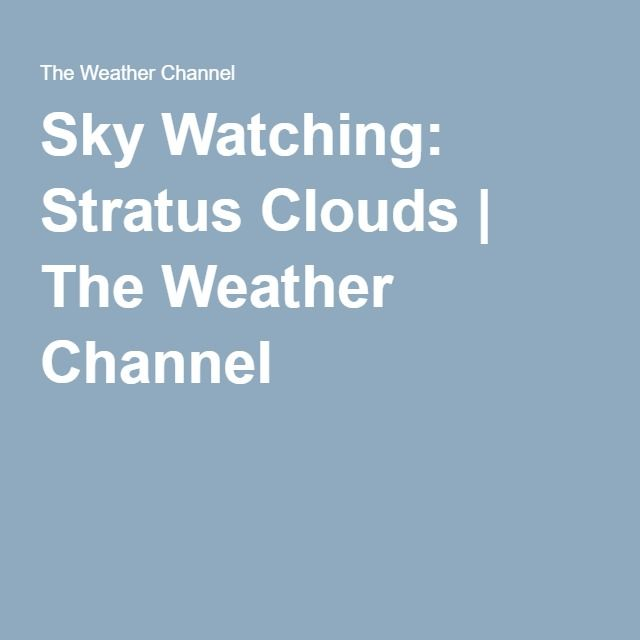 Sky Watching: Stratus Clouds | The Weather Channel