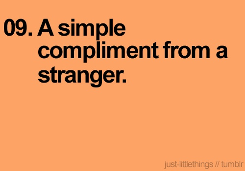 simple compliments from strangers.