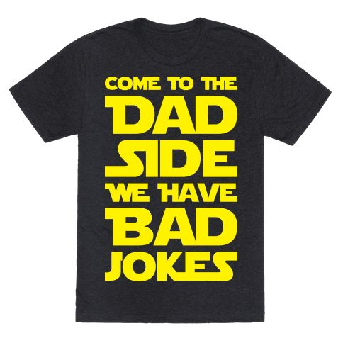 """Use the force to tell some horribly great jokes this Father's Day with this """"Come To The Dad Side We Have Bad Jokes"""" parody design! Perfect for your geek Dad, funny Dad, gifts for Dad, nerd Dad, and Father's Day!"""