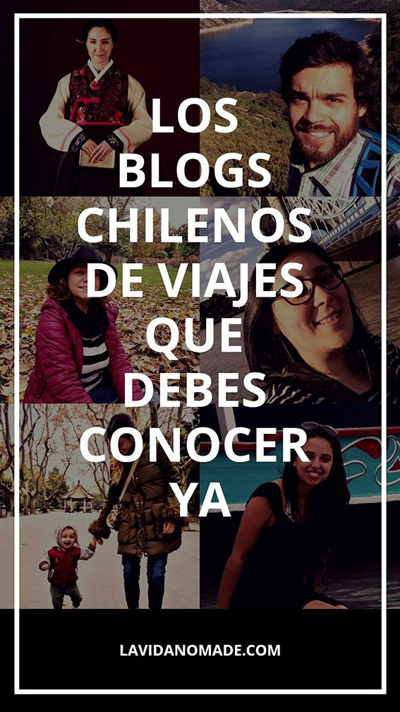 Los blogs de viajes de chilenos que debes conocer ya!   La Vida Nómade  #chileantravelbloggers #chile #blogs