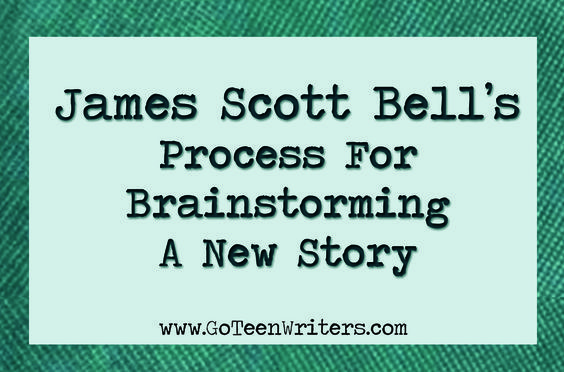 Go Teen Writers: James Scott Bell Shares His Process For Brainstorming A New Story