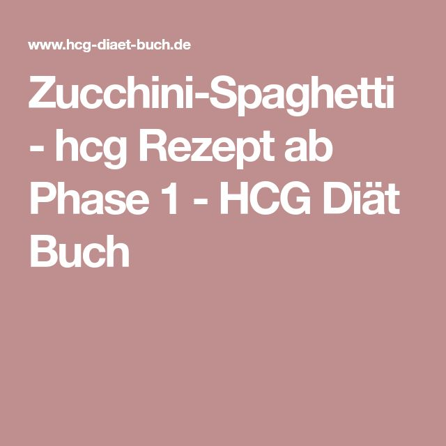 Zucchini-Spaghetti - hcg Rezept ab Phase 1 - HCG Diät Buch