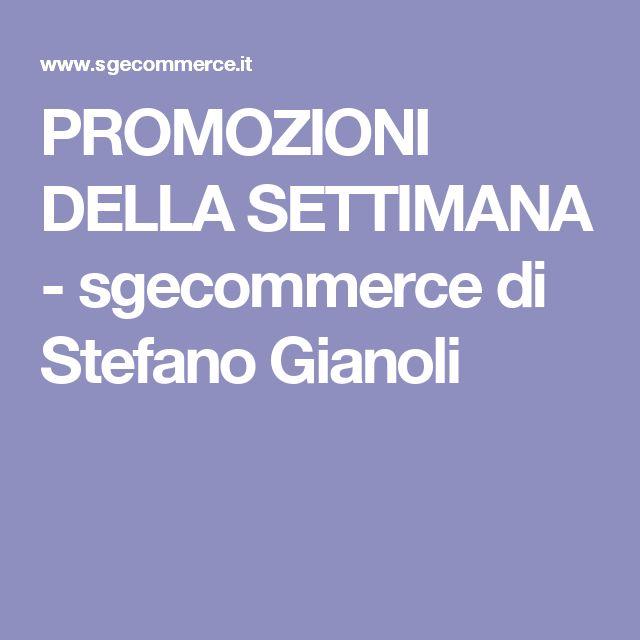 PROMOZIONI DELLA SETTIMANA - sgecommerce di Stefano Gianoli