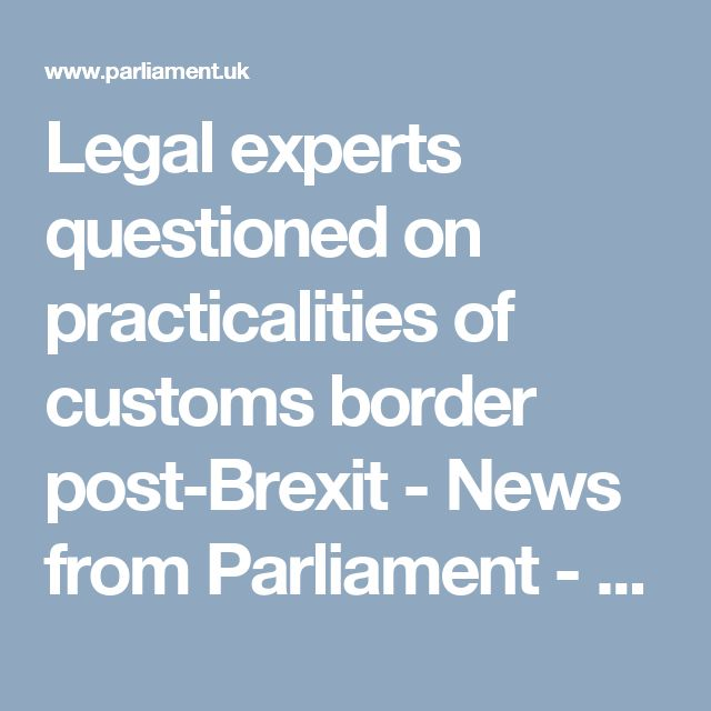 Legal experts questioned on practicalities of customs border post-Brexit - News from Parliament - UK Parliament