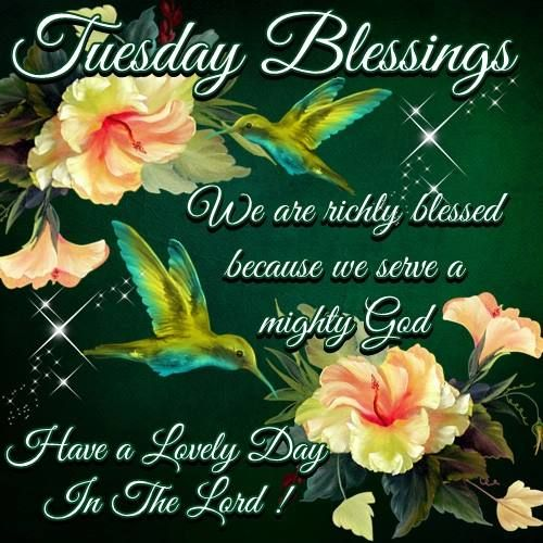 Tuesday Blessings We Are Richly Blessed Because We Serve A Mighty