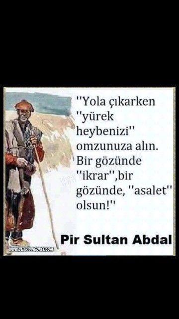 Yola çıkarken yürek heybenizi omzunuza alın. ... Pir Sultan Abdal
