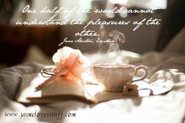 Jane Austen Quote: One half of the world cannot understand the pleasures of the other