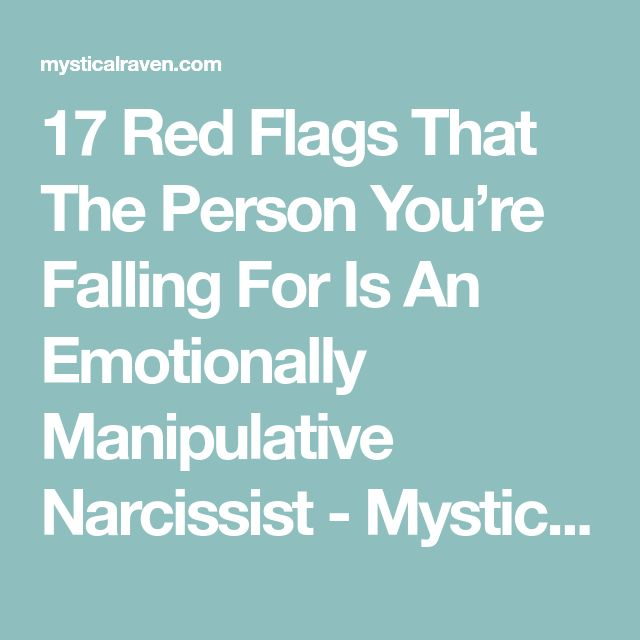 17 Red Flags That The Person You're Falling For Is An Emotionally Manipulative Narcissist - Mystical Raven