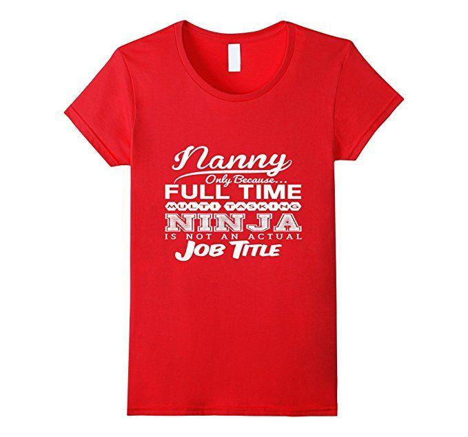 Amazon.com: Women's Funny Nanny Tshirt - Full Time Ninja: Clothing