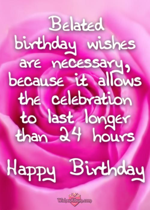 Belated Birthday Wishes Better Late Than Never Belatedhappybirthday HappyBirthday Birthdaywishes