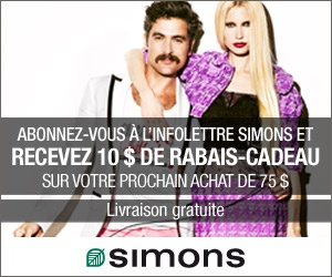 Recevez 10$ de Simons!  Juste à vous abonner à l'infolettre.  En plus ça vous permet de recevoir toutes les offres de Simons en primeur!    Gagnant, gagnant !