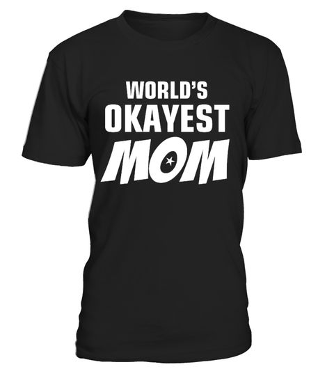 # World's Okayest Mom - Mother's Day Gifts .  MOTHER'S DAY PERFECT GIFT!      World's Okayest Mom - Funny Gifts for Mommy.  A very special gifts for your mother to wear on this Mother's Day from son and daughter.  Also a nice gifts for your her on her Birthday, Christmas. She will love this so much. Order it now before campaign end.