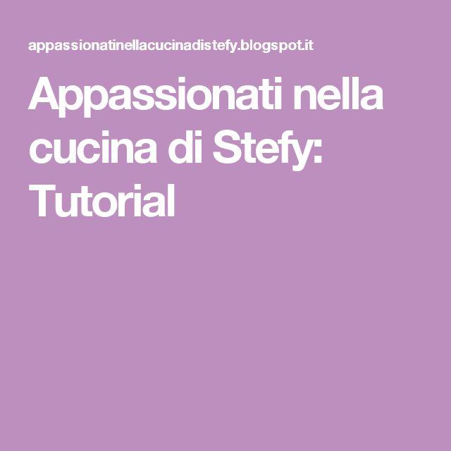 Appassionati nella cucina di Stefy: Tutorial