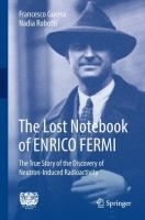 The lost notebook of Enrico Fermi : the true story of the discovery of neutron-induced radioactivity / Francesco Guerra, Nadia Robotti #novetatsfiq2018