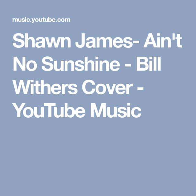 Shawn James- Ain't No Sunshine - Bill Withers Cover - YouTube Music
