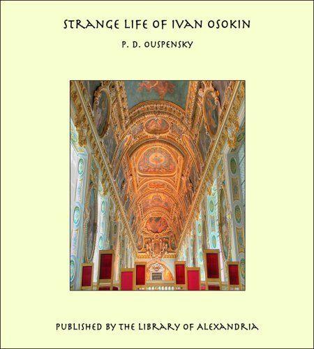 Strange Life of Ivan Osokin by P. D. Ouspensky. $4.12. 132 pages. Publisher: Library of Alexandria (December 27, 2012)