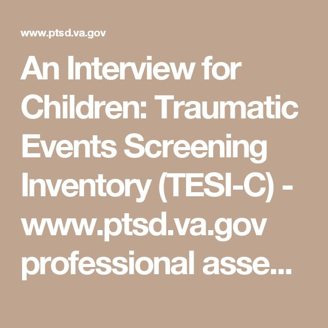 An Interview for Children:  Traumatic Events Screening Inventory (TESI-C)  - www.ptsd.va.gov professional assessment documents TESI-C.pdf