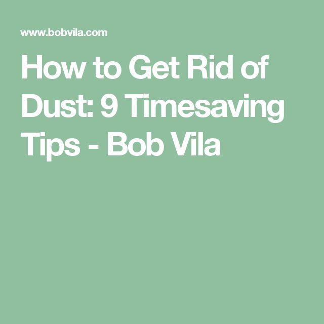 How to Get Rid of Dust: 9 Timesaving Tips - Bob Vila