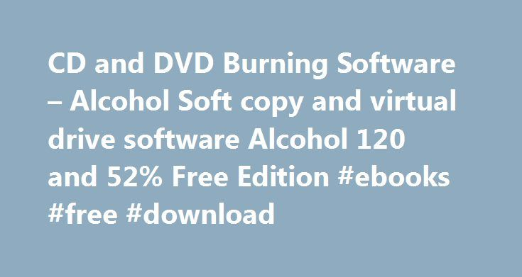CD and DVD Burning Software – Alcohol Soft copy and virtual drive software Alcohol 120 and 52% Free Edition #ebooks #free #download http://free.remmont.com/cd-and-dvd-burning-software-alcohol-soft-copy-and-virtual-drive-software-alcohol-120-and-52-free-edition-ebooks-free-download/  #free dvd burner # CD and DVD Burning Software Alcohol 120%, is a powerful Windows CD and DVD burning software that makes it easy to create backups of DVDs* and CDs. Additionaly, the program lets you store your…