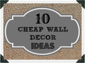 10 DIY:: Cheap wall decor Projects that LOOK High End!