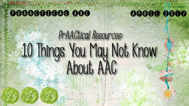 PrAACtical Resources: 10 Things You May Not Know About AAC