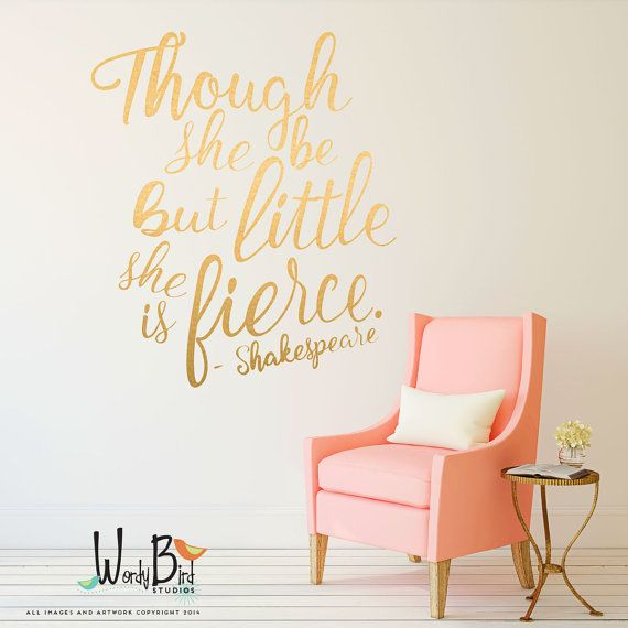 Nursery decor, Though she be but little wall decal, hand lettered typographicdecal, she is fierce gold decal