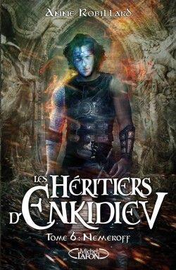 Découvrez Les Héritiers d'Enkidiev, Tome 6 : Nemeroff, de Anne Robillard sur Booknode, la communauté du livre