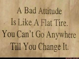 An Attitude Is Like Flat Tire You Can't Go Any Where Till You Change It