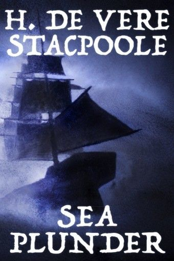 Sea Plunder, by H. De Vere Stacpoole (Trade Paperback)