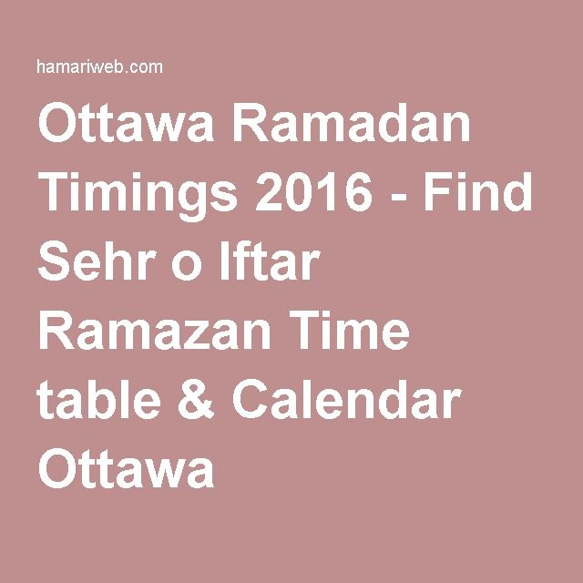 Ottawa Ramadan Timings 2016 - Find Sehr o Iftar Ramazan Time table & Calendar Ottawa