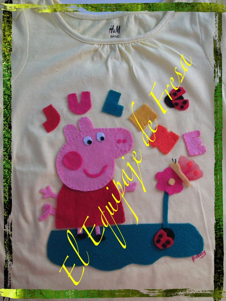 Camiseta para Julene de Peppa Pig realizada en fieltro para su 2,5 cumpleaños