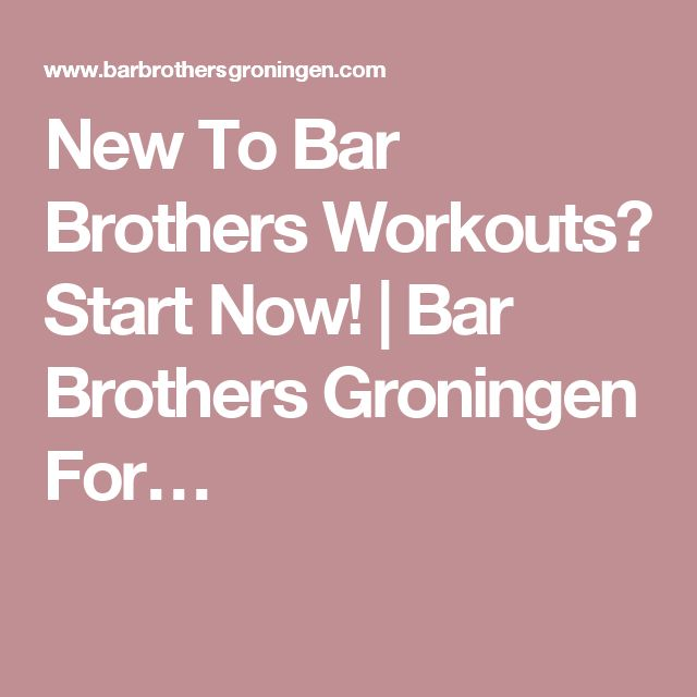 New To Bar Brothers Workouts? Start Now! | Bar Brothers Groningen For…
