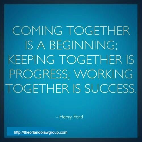 coming together is a beginning, keeping together is progress, working together is success.