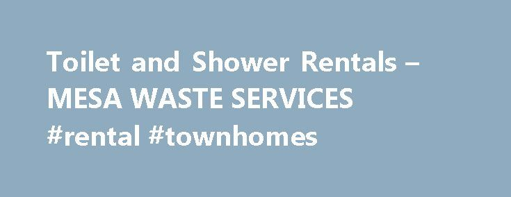 Toilet and Shower Rentals – MESA WASTE SERVICES #rental #townhomes http://rental.remmont.com/toilet-and-shower-rentals-mesa-waste-services-rental-townhomes/  #porta potty rental # 0 Results Found U.S. EAST COAST FLOODS Emergency Response Portable Sanitation Mobile Hygiene Solutions ATTENTION 24hr Emergency Response Service Equipment Priority is currently being made available to those displaced by the historic coastal flooding affecting the citizens of SC, NC and other areas. Dial…