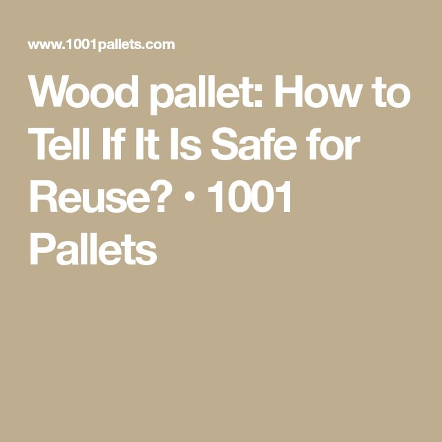 Wood pallet: How to Tell If It Is Safe for Reuse? • 1001 Pallets