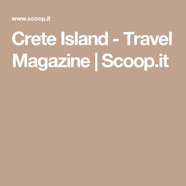 Crete Island - Travel Magazine | Scoop.it
