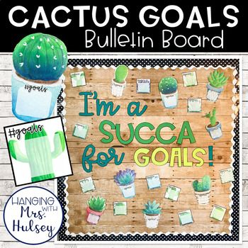 Cactus Goals Bulletin Board-- perfect for goal setting in a rustic, farmhouse, or succulent themed classroom! Also goes great with shiplap!
