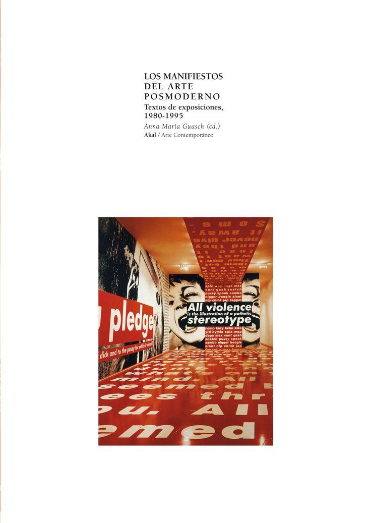 Los manifiestos del arte posmoderno : textos de exposiciones, 1980-1995 / Anna María Guasch, ed. ; Achille Bonito Oliva ... [et al.] ; traducción César Palma.-- Madrid : Akal, 2000.