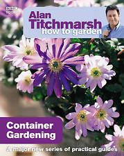 TITCHMARSH,ALAN-HOW TO GARDEN CONTAINER GARDENING BOOK NEW