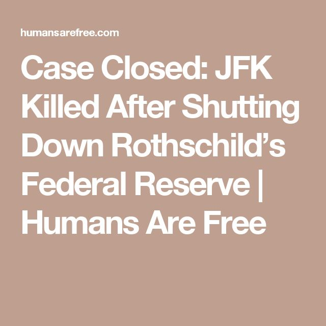 Case Closed: JFK Killed After Shutting Down Rothschild's Federal Reserve | Humans Are Free