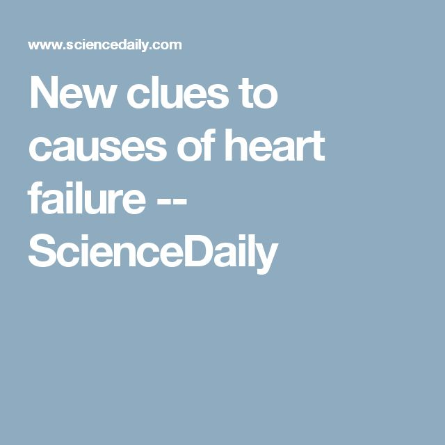 New clues to causes of heart failure -- ScienceDaily