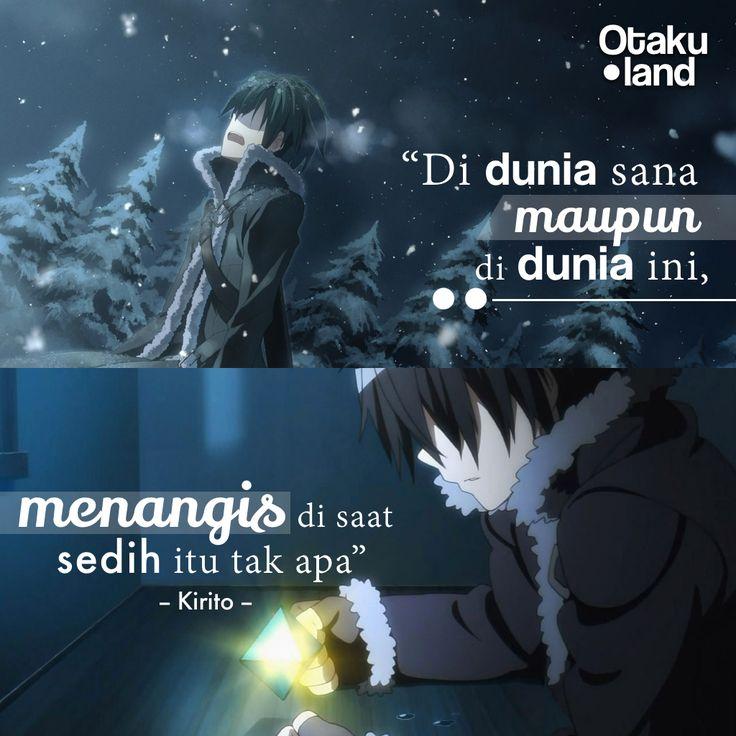 """Quotes Kirito : """"Di dunia sana maupun di dunia ini, menangis di saat sedih itu tak apa"""" Anime : SAO"""