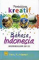 PEMBELAJARAN KREATIF BAHASA INDONESIA (KURIKULUM 2013), Heru Kurniawan